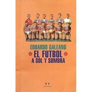Eduardo Galeano – El fútbol a sol y sombra