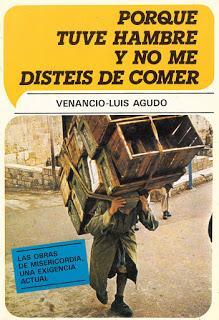 LAS OBRAS DE MISERICORDIA, UNA EXIGENCIA ACTUAL: Porque tuve hambre y no me disteis de comer de Venancio-Luis Agudo