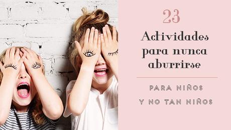 23 actividades anti aburrimiento para niños y adultos