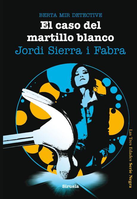 Reseña: BERTA MIR DETECTIVE: EL CASO DEL MARTILLO BLANCO (JORDI SIERRA I FABRA)