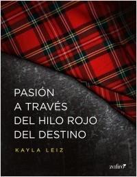 Pasión a través del hilo rojo del destino - Kayla Leiz