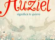 Reseña #262 Huziel significa quiero Rocio Carmona