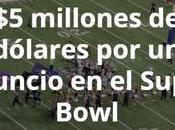 millones dólares anuncio segundos Super Bowl pero ¿aún vale pena?