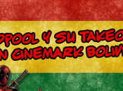 Deadpool adueña Cinemark Bolivia takeover