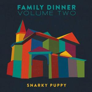 Snarky Puppy - Family Dinner Volume Two (2016)
