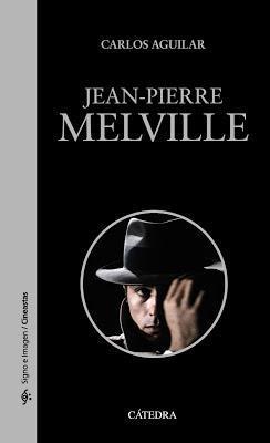 Jean-Pierre Melville. Carlos Aguilar