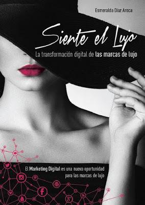 Siente el Lujo: la transformación digital de las marcas de lujo. By Esmeralda Diaz-Aroca