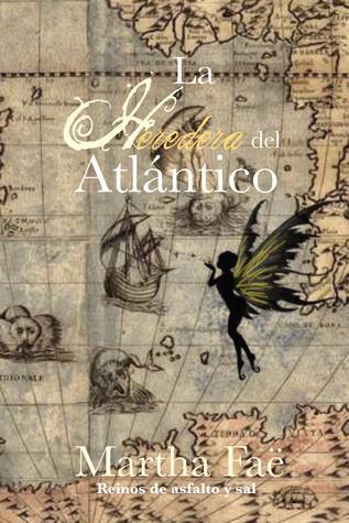 Reseña: La heredera del Atlántico — Martha Faë
