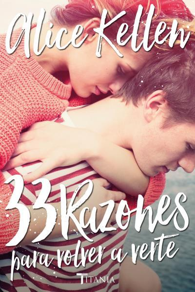 Hoy a la venta: 33 razones para volver a verte de Alice Kellen