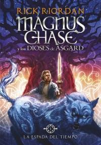 Magnus Chase y la espada del tiempo (Los dioses de Asgard #1)   Rick Riordan