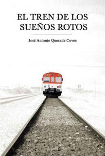 El tren de los sueños rotos. José Antonio Quesada Coves