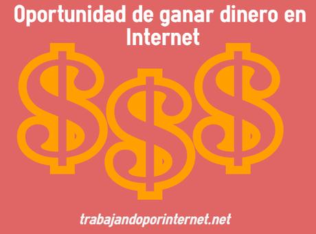 Oportunidad de ganar dinero en Internet