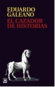 La última obra de Eduardo Galeano, El cazador de historias