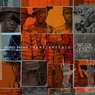 Jaimeo Brown Transcendence Work Songs (2016) La voz de los sin voz
