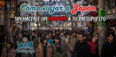 Cómo viajar a Japón sin hacerle un harakiri a tu presupuesto