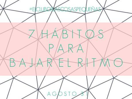#ElClubdelasCosasPequeñas : 7 hábitos para bajar el  ritmo