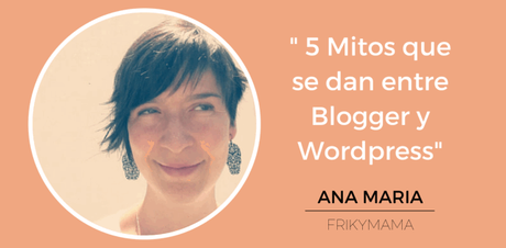 Blogger Invitado: 5 Mitos sobre Blogger y Wordpress, Ana Almendro Oliva