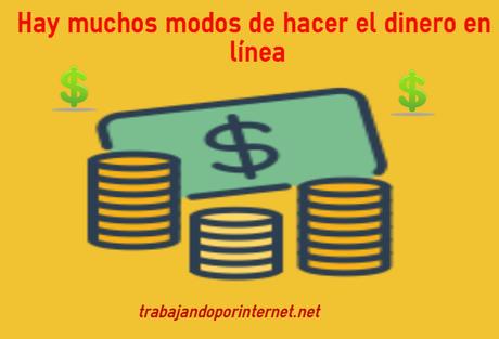 Hay muchos modos de hacer el dinero en línea