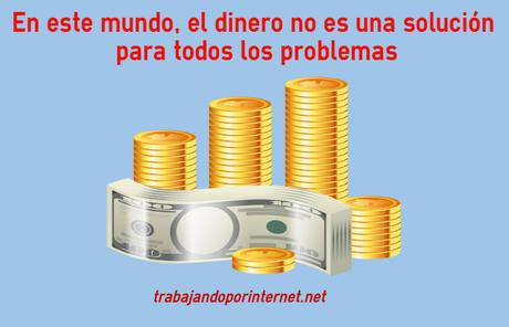 En este mundo, el dinero no es una solución para todos los problemas