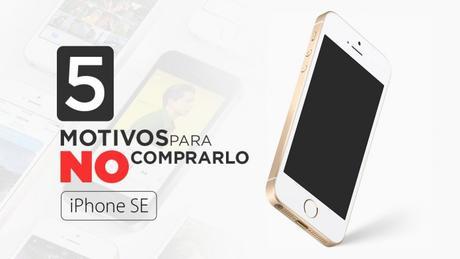 iPhone SE, cinco razones para no comprarlo