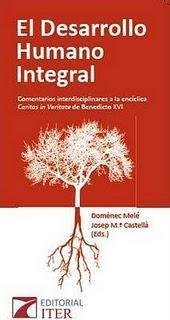 EL DESARROLLO HUMANO INTEGRAL comentarios interdisciplinares a la encíclica Caritas in Veritate de Benedicto XVI