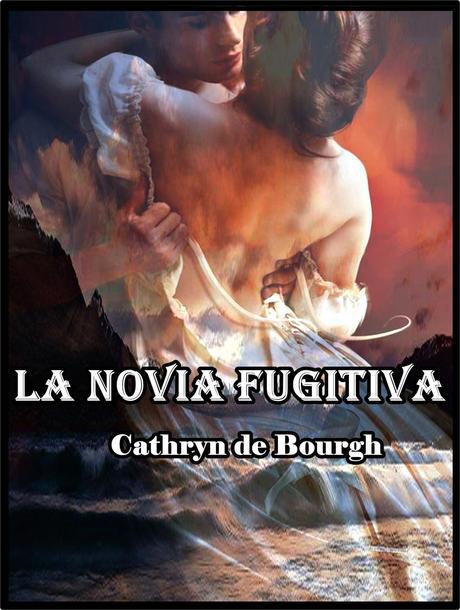 Pre-Reseña: La novia fugitiva, de Cathryn de Bourgh