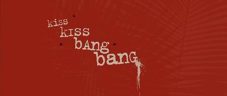 Kiss Kiss Bang Bang - 2005
