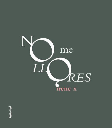 [Reseña] No me llores -Irene X
