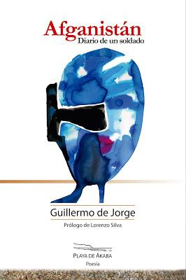 GUILLERMO DE JORGE, AFGANISTÁN DIARIO DE UN SOLDADO: LA ESENCIA DEL VALOR DE LA GLORIA RELATADA DESDE EL OTRO LADO DEL ABISMO
