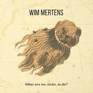 Wim Mertens - What Are We, Locks, To Do? (2016)
