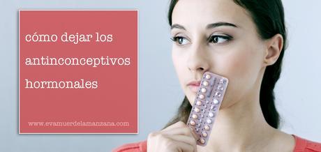 Cómo dejar los anticonceptivos hormonales