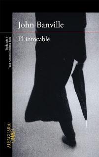 El intocable, John Banville, Alfaguara. Trad. Juan Antonio Molina Foix.