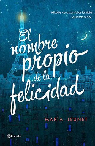 Reseña: El nombre propio de la felicidad - María Jeunet