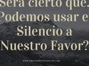 ¿Será cierto que… Podemos usar Silencio Nuestro Favor?