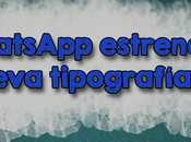 WhatsApp estrena nueva tipografía.