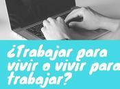 ¿Trabajar para vivir trabajar?