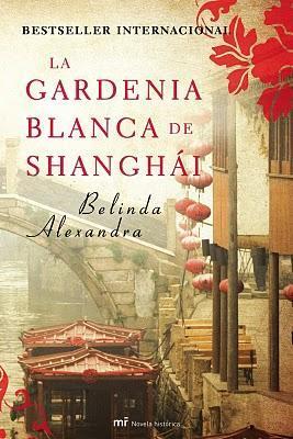 Belinda Alexandra – La gardenia blanca de Shanghái