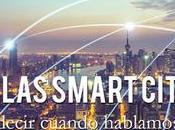 Descifrar smart cities: ¿Qué queremos decir cuando hablamos cities?