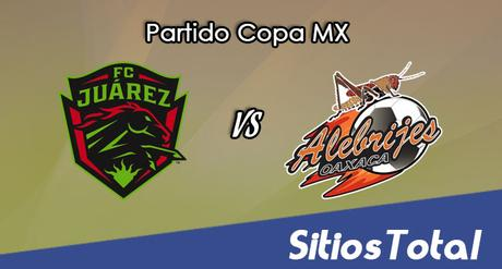 FC Juarez vs Alebrijes de Oaxaca en Vivo – Online, Por TV, Radio en Linea, MxM – AP 2016 – Copa MX