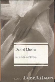 Daniel Muxica - El vientre convexo