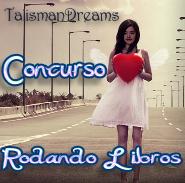 CONCURSO RODANDO LIBROSBLOG: TALISMAN DREAMS&...