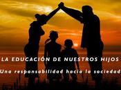 Cómo educamos nuestros hijos. responsabilidad hacia sociedad.