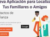 Nueva Aplicacion Google Como Saber Donde Estan Familiares