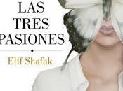 Reseña: tres pasiones Elif Shafak (Lumen, noviembre 2016)