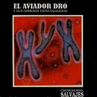 El Aviador Dro Y Sus Obreros Especializados - Cromosomas Salvajes (1985)