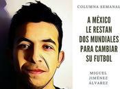 COLUMNA Futbol Extraño: México restan Mundiales para cambiar futbol