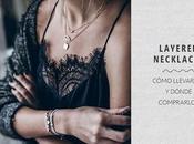 Layered Necklaces: Cómo llevarlos dónde comprarlos