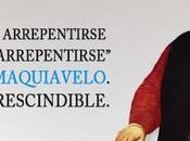 """Vale hacer arrepentirse arrepentirse"", inmortalizó Maquiavelo. Actuar imprescindible."