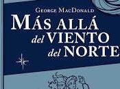 """Reseña """"Más allá viento norte"""" Geroge MacDonald"""