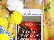 corte rosas espinas Sarah Maas Reseña Libro
